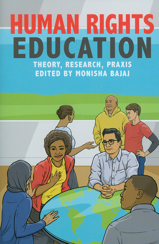 n rights education :theory, research, praxis /Monisha Bajaj, Nancy Flowers