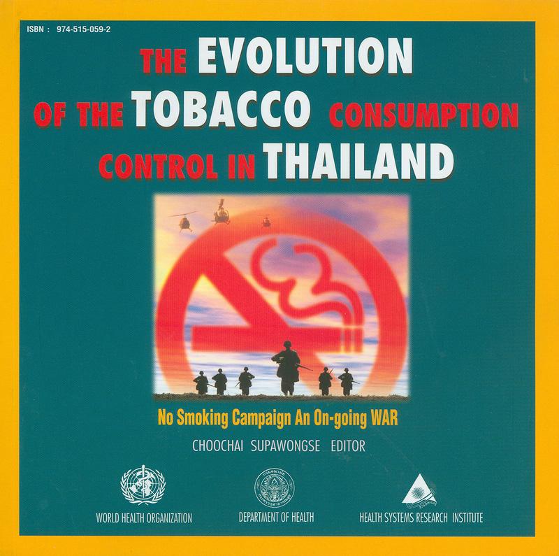 evolution of the tobacco consumption control in Thailand /Choochai Supangwongse, Supakorn Buasai, Jitsiri Thanapathara