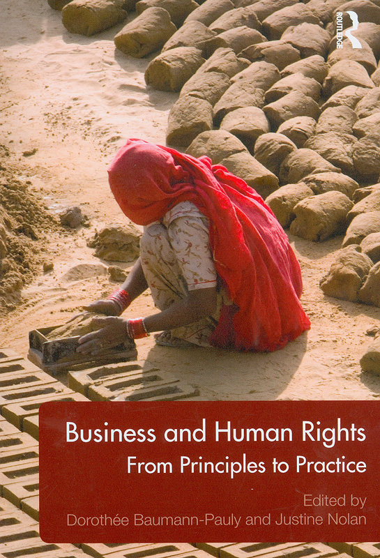 Business and human rights :from principles to practice /edited by Dorothée Baumann-Pauly and Justine Nolan