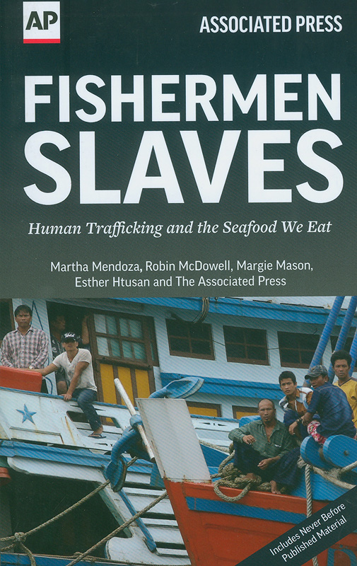 Fishermen slaves :human trafficking and the seafood we eat /Martha Mendoza, Robin McDowell, Margie Mason, Esther Htusan, and The Associated Press||AP editions