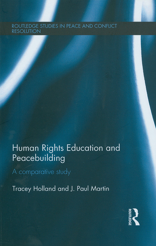 Human rights education and peacebuilding :a comparative study /Tracey Holland and J. Paul Martin