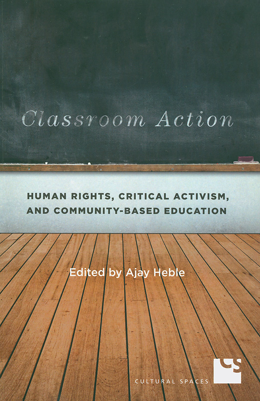 Classroom action :human rights, critical activism, and community-based education /Ajay Heble
