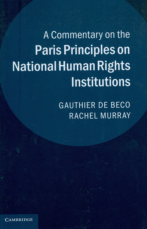 Commentary on the paris principles on national human rights institutions /Gauthier De Beco, and Rachel Murray||Commentary on the Principles Relating to the Status of National Institutions (the Paris Principles)