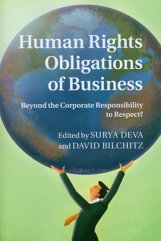 Human rights obligations of business :beyond the corporate responsibility to respect? /edited by Surya Deva, and David Bilchitz