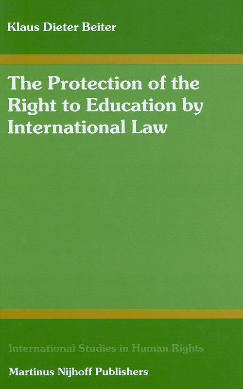protection of the right to education by international law :including a systematic analysis of Article 13 of the International Covenant on Economic, Social, and Cultural Rights /by Klaus Dieter Beiter||International studies in human rights ;v. 82