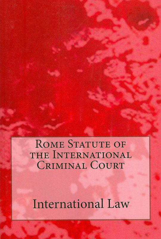 Rome Statute of the International Criminal Court /International Criminal Court||Rome Statute of the International Criminal Court: International law