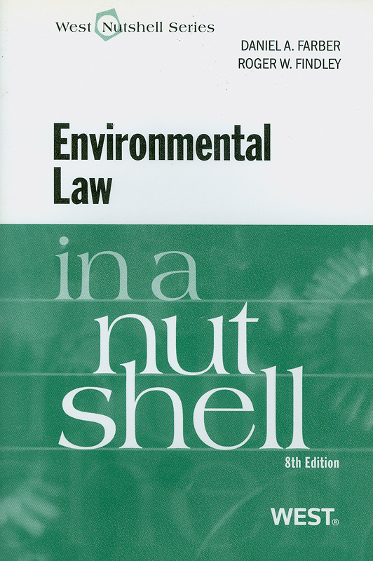 Environmental law in a nutshell /by Daniel A. Farber, Roger W. Findley||Environmental law||West nutshell series