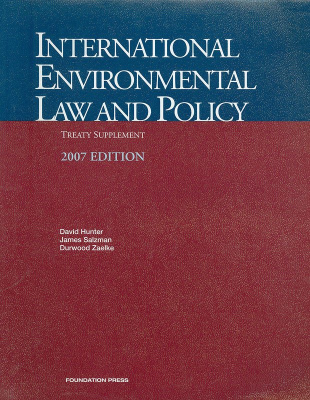 International environmental law and policy.Treaty supplement /by David Hunter, James Salzman, DurwoodZaelke||University casebook series