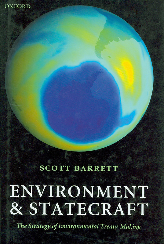 Environment and statecraft :the strategy of environmental treaty-making /Scott Barrett