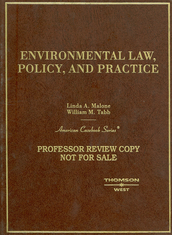 Malone and Tabb's environmental law, policy and practice/Linda A. Malone, William M. Tabb.||American casebook series.