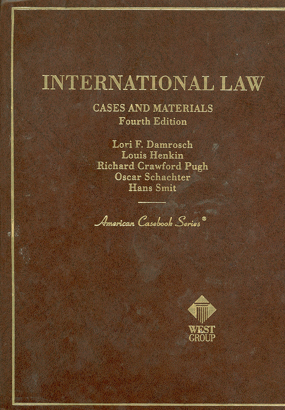 International law :cases and materials /by Lori F.Damrosch, Louis Henkin, Richard Crawford Pugh, Oscar Schachter, Hans Smit||American casebook series.