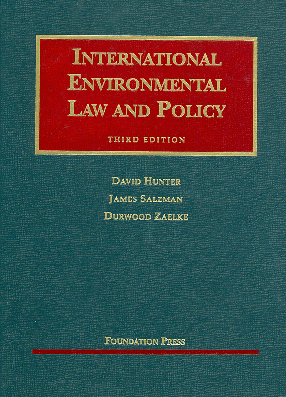 International environmental law and policy /by David Hunter, James Salzman, Durwood Zaelke||University casebook series