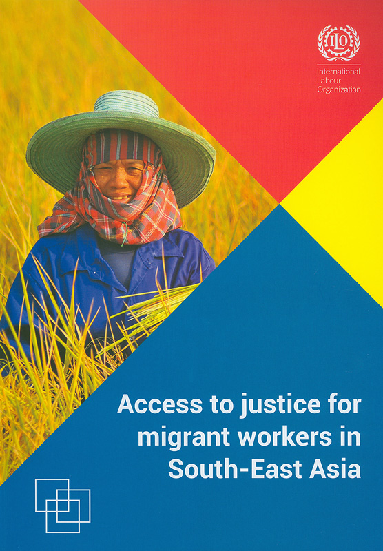 Access to justice for migrant workers in South-East Asia/cBenjamin Harkins and Meri Ahlberg
