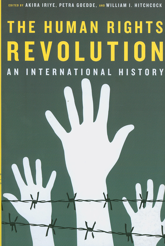 human rights revolution :an international history /edited by Akira Iriye, Petra Goedde, and William I. Hitchcock||Reinterpreting history