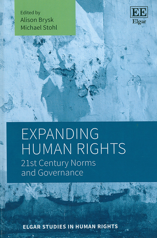 Expanding human rights:21st century norms and governance/Edited by Alison Brysk, Michael Stohl