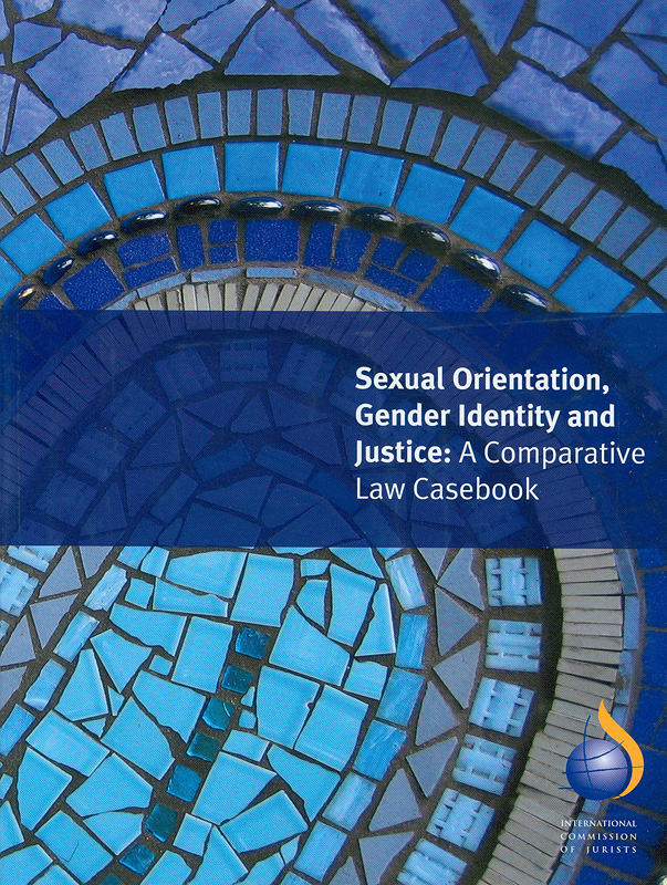 Sexual orientation, gender identity and justice :a comparative law casebook/researched and written by Alli Jernow with the assistance of Derek Loh ... [et al.]
