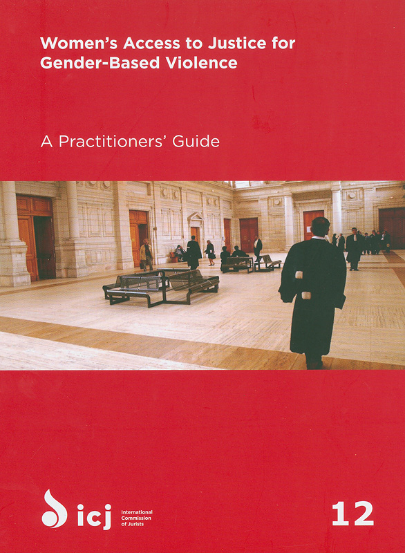 Women's access to justice for gender-based violence/International Commission of Jurists||Women's access to justice for gender-based violence, Practitioners Guides, no. 12||Practitioners Guides, no. 12