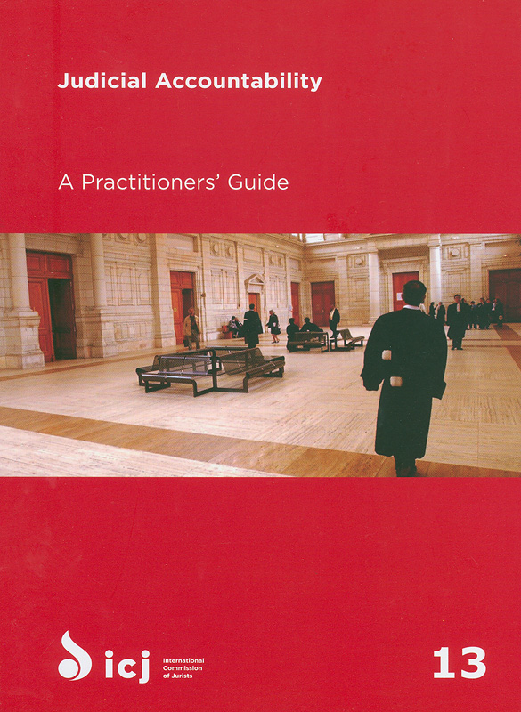 Judicial accountability/International Commission of Jurists||Judicial accountability, Practitioners Guides, no. 13||Practitioners Guides, no. 13