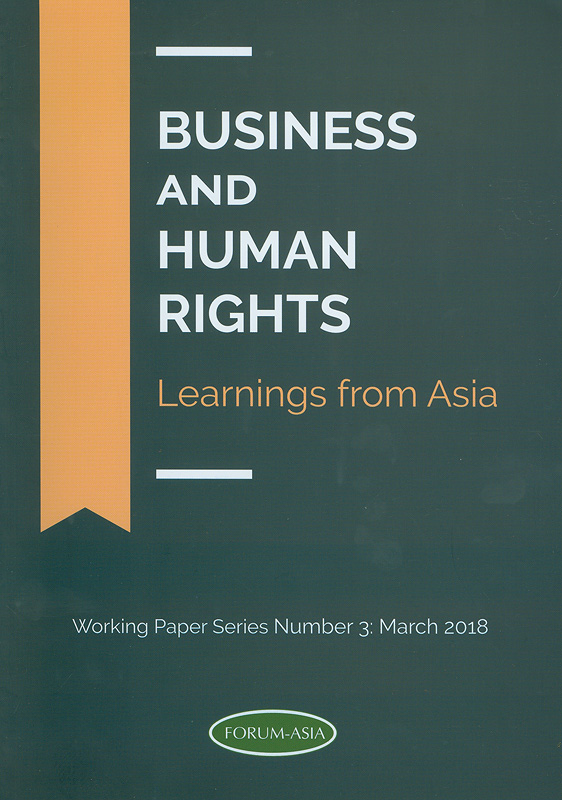 Business and human rights :learnings from Asia/Asian Forum for Human Rights and Development ; Editor, John Samuel||Working Paper Series ;No. 3