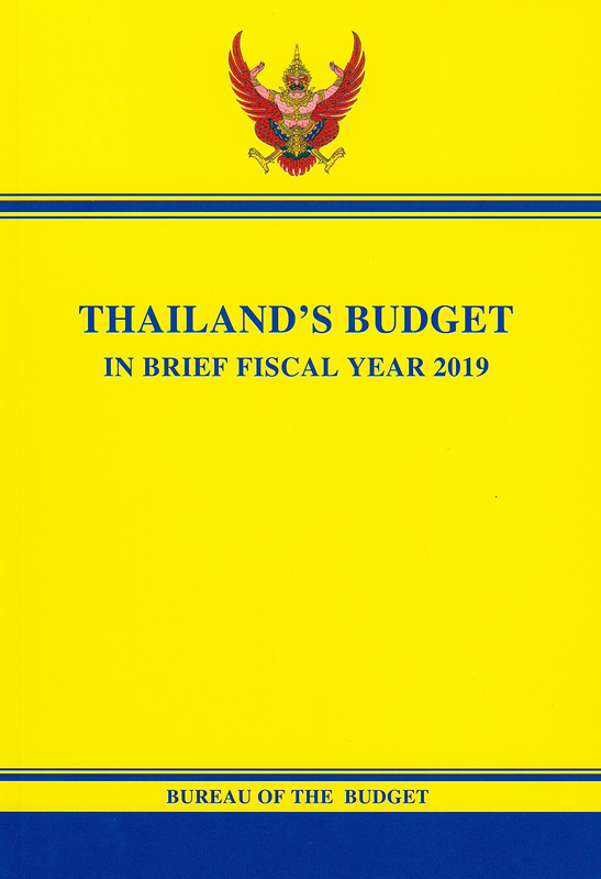 Thailand's budget in brief fiscal year 2019 /Bureau of The Budget||Budget in brief fiscal year Bureau of The Budget
