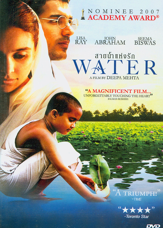 Water[videorecording] /Fox Searchlight Pictures presents ; Mongrel Media presents in association with Telefilm Canada,  Noble Nomad Pictures, Echo Lake Productions ; a David Hamilton production ; a Deepa Mehta film ; produced by David Hamilton ;  written and directed by Deepa Mehta||สายน้ำแห่งรัก||Deepa Metha elements movie trilogy