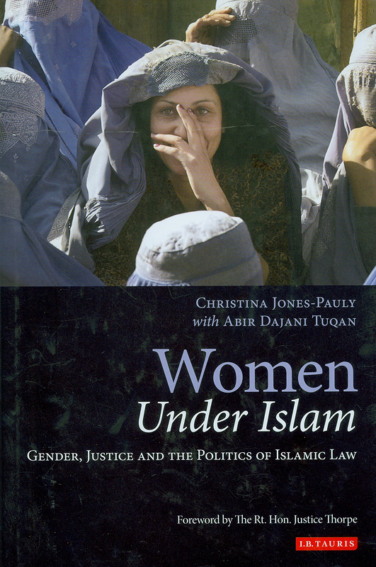 Women under Islam :gender, justice and the politics of Islamic law /Christina Jones-Pauly with Abir DajaniTuqan.||Gender, justice and the politics of Islamic law||Library of Islamic law ;3