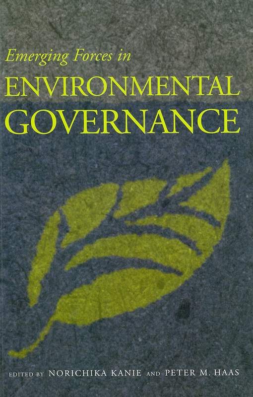Emerging forces in environmental governance /Edited by Norichika  Kanie and Peter M. Haas