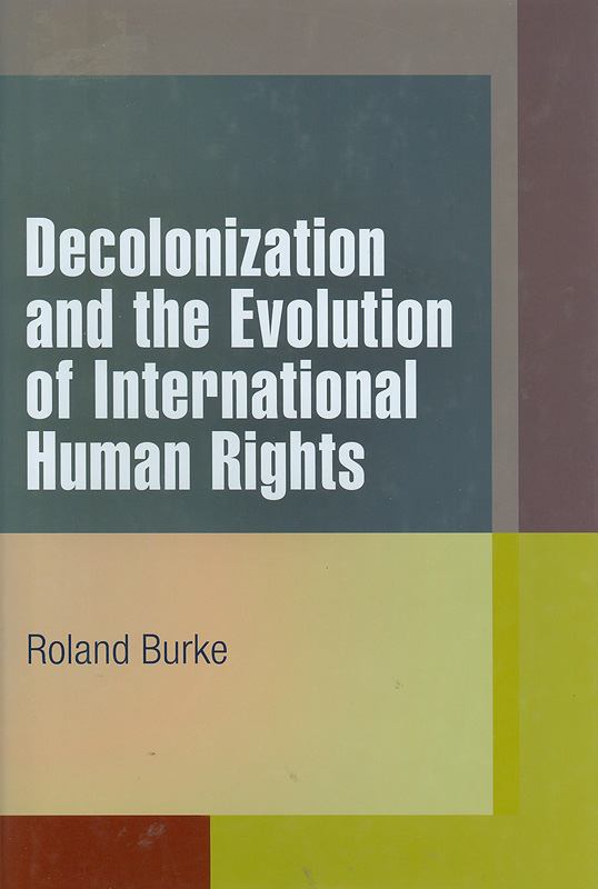 Decolonization and the evolution of international human rights /Roland Burke