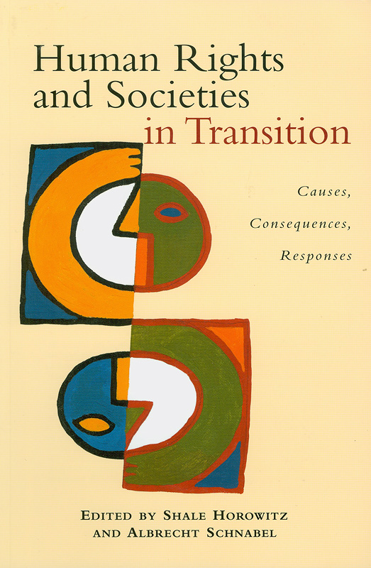 Human rights and societies in transition :causes, consequences, responses /edited by Shale Horowitz and Albrecht Schnabel