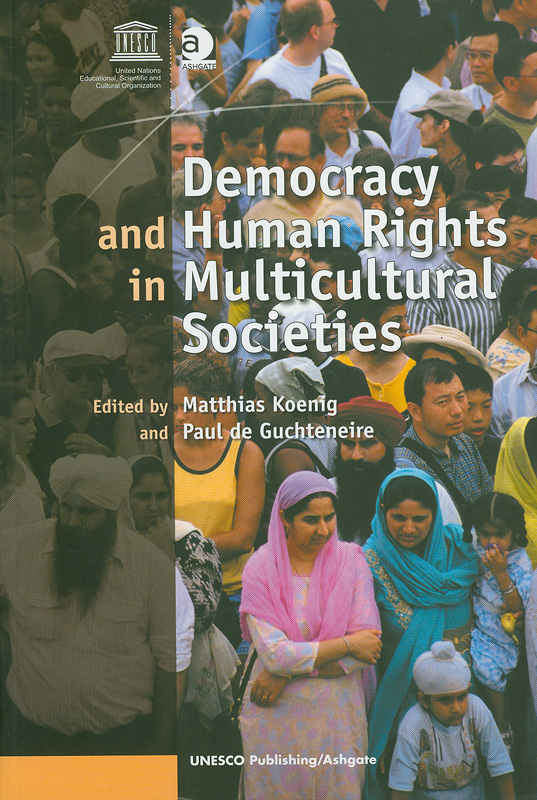 Democracy and human rights in multicultural societies /edited by Matthias Koenig and Paul de Guchteneire