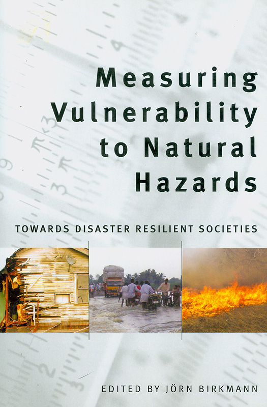 Measuring vulnerability to natural hazards :towards disaster resilient societies /edited by Jorn Birkmann