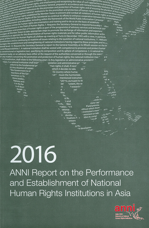 2016 ANNI report on the performance and establishment of National Human Rights Institutions in Asia /Asian NGOs Network on National Human Rights Institutions ; editors, Balasingham Skanthakumar||Report on the performance and establishment of National Human Rights Institutions in Asia