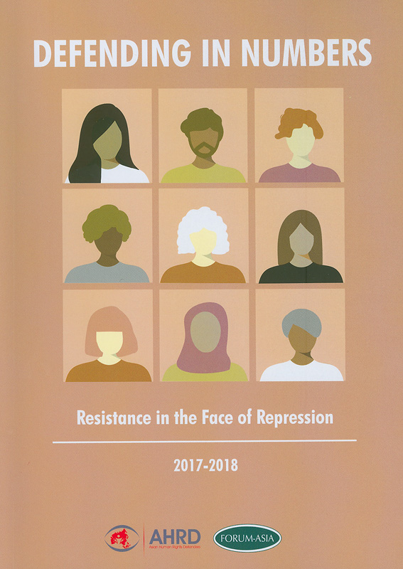 Defending in numbers :Resistance in the face of repression 2017-2018 /Asian Forum for Human Rights and Development