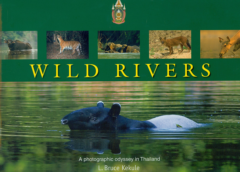 Wild rivers :A photographic odyssey in Thailand /L. Bruce Kekule