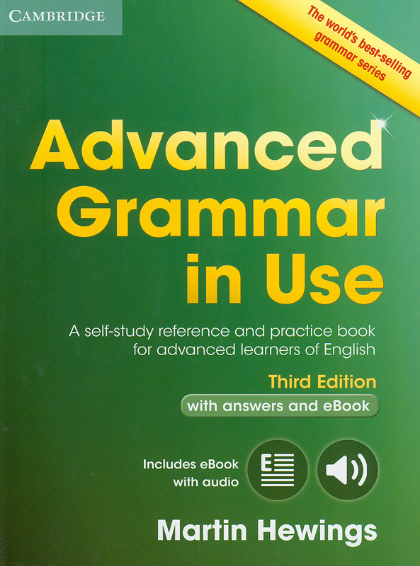Advanced grammar in use :a self-study reference andpractice book for advanced learners of English : withanswers /Martin Hewings