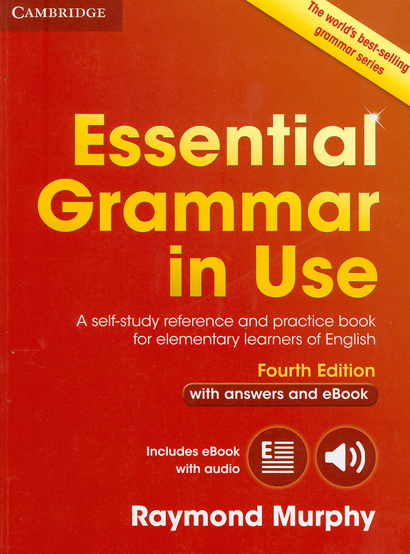 Essential grammar in use :a self-study reference andpractice book for elementary learners of English with answers and eBook /Raymond Murphy||Essential grammar in use with answers and eBook