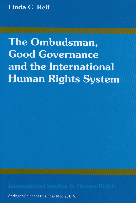 ombudsman, good governance, and the international human rights system /Linda C. Reif