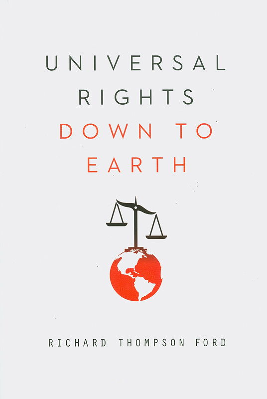 Universal rights down to earth /Richard T. Ford||Amnesty International global ethics series