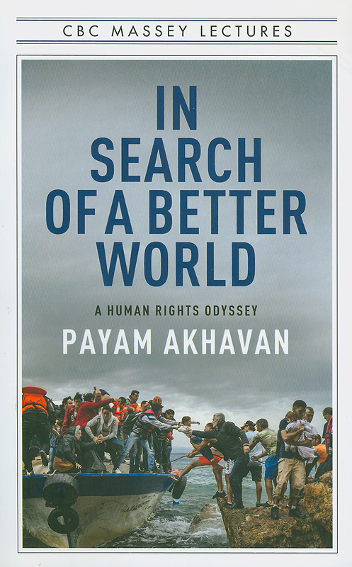 In search of a better world :a human rights odyssey /Payam Akhavan||CBC Massey lectures series