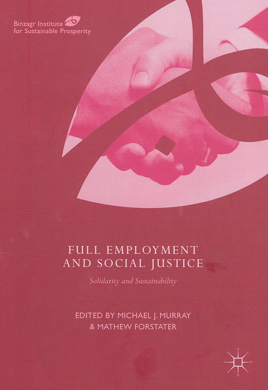Full employment and social justice :solidarity and sustainability /Michael J. Murray, Mathew Forstater, editors  Binzagr Institute for Sustainable Prosperity