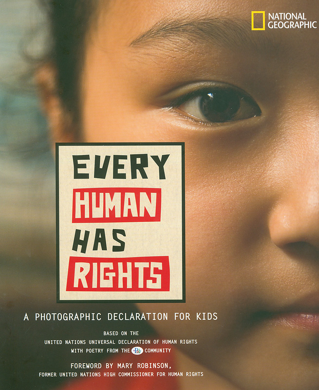 Every human has rights :a photographic declaration for kids /foreword by Mary Robinson.