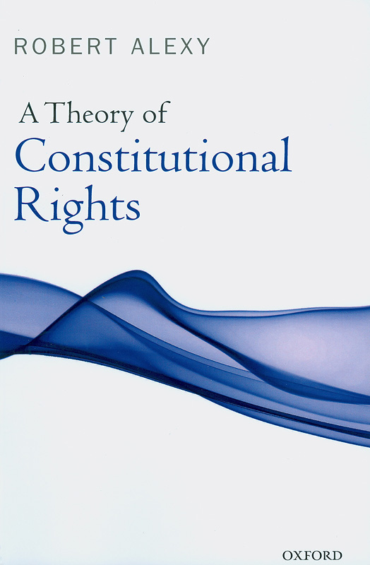 theory of constitutional rights /Robert Alexy ; translated by Julian Rivers