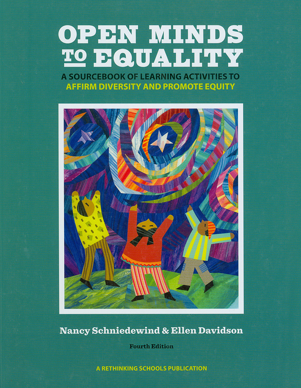 Open minds to equality :a sourcebook of learning activities to affirm diversity and promote equity /Nancy Schniedewind, Ellen Davidson