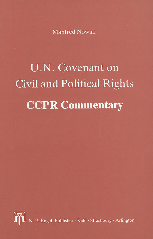 U.N. Covenant on Civil and Political Rights :CCPR commentary /Manfred Nowak