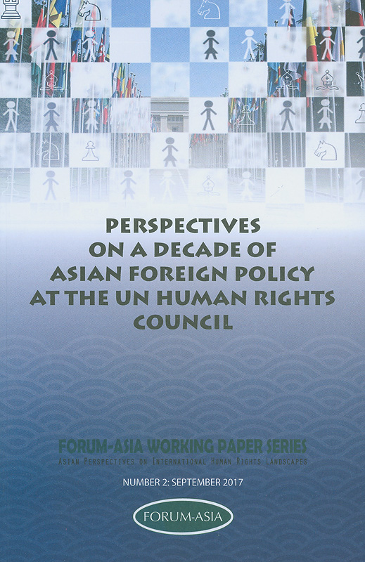 Perspectives on a decade of Asian foreign policy at the UN Human Rights Council /Ahmed Adam||Asian perspectives on international human rights landscapes ;no. 2 (September 2017)
