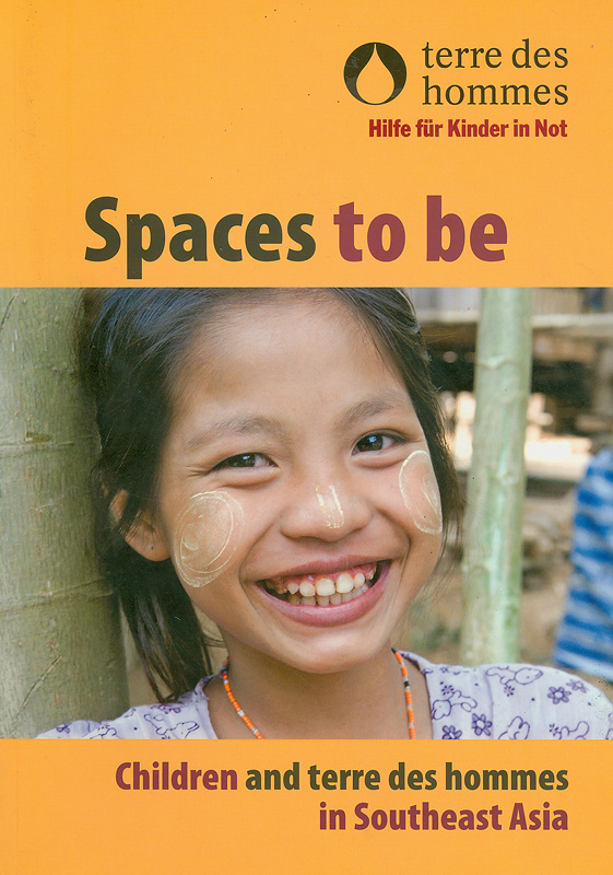 Spaces to be :children and terre des hommes in Southeast Asia /editor, Sophia Lizares-Bodegon