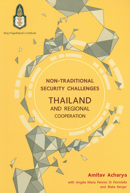 Non-traditional security challenges :Thailand and regional cooperation /Amitav Acharya with Angela Maria Pennisi Di Floristella and Blake Berger