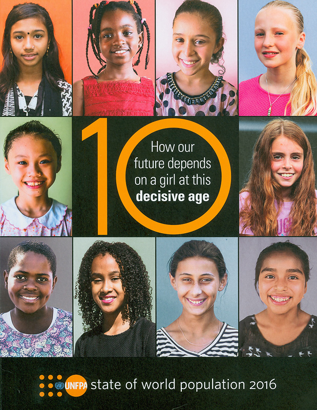 10 :how our future depends on a girl at this decisive age /United Nations Population Fund||Ten : how our future depends on a girl at this decisive age||State of world population 2016