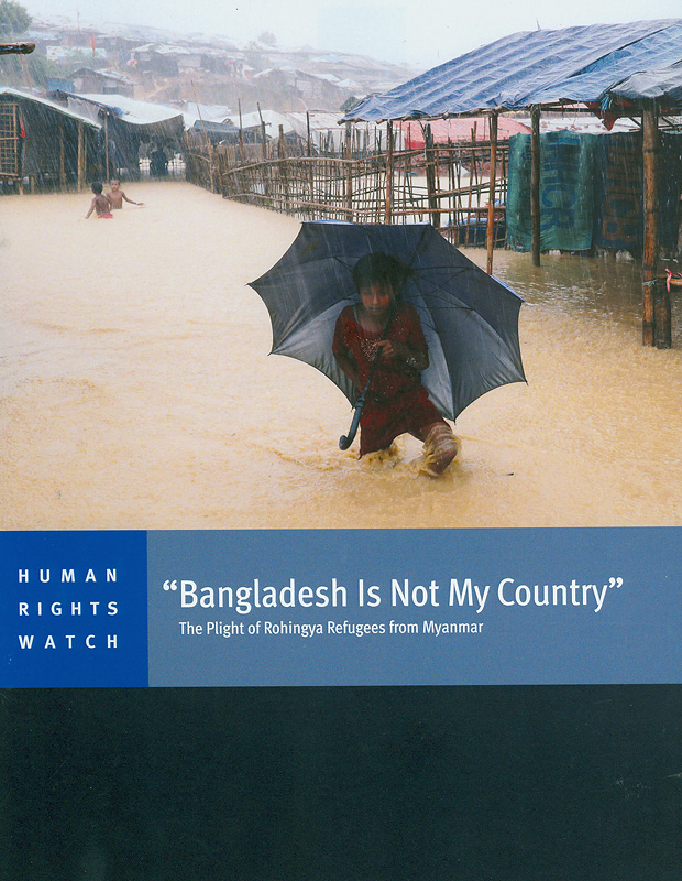 Bangladesh is not my country :the plight of Rohingya refugees from Myanmar /Bill Frelick