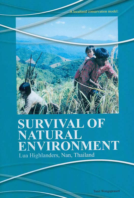 Survival of natural environment :Lua highlanders, Nan, Thailand /Tanit Wongsprasert